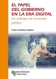 un papel del gobierno en la era digital: un enfoque de economia publica-carlos contreras gomez-9788499612706