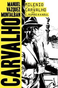 Descargar libros de google docs MILENIO CARVALHO I. RUMBO A KABUL 9788408201816 de MANUEL VAZQUEZ MONTALBAN FB2 (Literatura española)