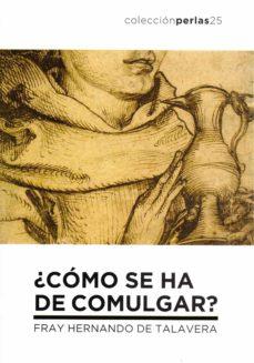 Buena descarga gratuita de ebooks ¿CÓMO SE HA DE COMULGAR? 9788412086416  de FRAY HERNANDO DE TALAVERA (Literatura española)