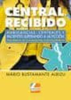 Descarga de libros electrónicos en línea en pdf. CENTRAL RECIBIDO 9788415331216 de MARIO BUSTAMANTE ALBIZU (Spanish Edition)