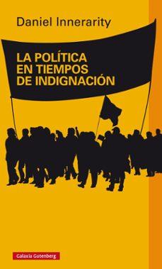 la política en tiempos de indignación-daniel innerarity-9788416495016