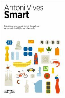 smart: las ideas que convirtieron barcelona en una ciudad lider en el mundo-antoni vives-9788416601516