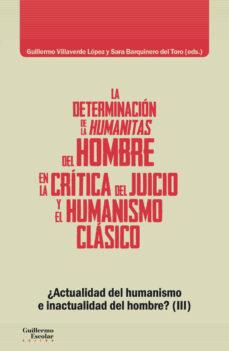 Descarga gratuita de audiolibros de libros electrónicos LA DETERMINACIÓN DE LA HUMANITAS DEL HOMBRE EN LA CRÍTICA DEL JUI CIO Y EN EL HUMANISMO CLÁSICO PDB FB2 9788417134716