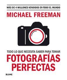Descarga de libros electrónicos de preguntas de Rapidshare TODO LO QUE NECESITAS SABER PARA TOMAR FOTOGRAFÍAS PERFECTAS MOBI RTF iBook de MICHAEL FREEMAN 9788417757816