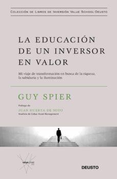 la educacion de un inversor en valor: mi viaje de transformacion en busca de la riqueza, la sabiduria y la iluminacion-guy spier-9788423429516