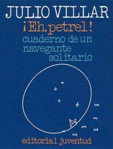 Descarga gratuita de libros de computadora en formato pdf. ¡EH, PETREL!: CUADERNO DE UN NAVEGANTE SOLITARIO (12ª ED.) de JULIO VILLAR 9788426156716  in Spanish