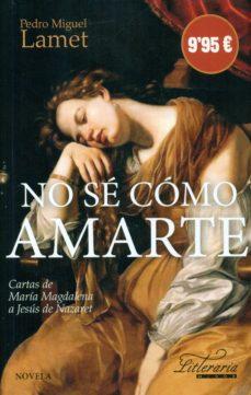Libros electrónicos gratis para Amazon Kindle descargar NO SE COMO AMARTE de PEDRO MIGUEL LAMET (Literatura española)
