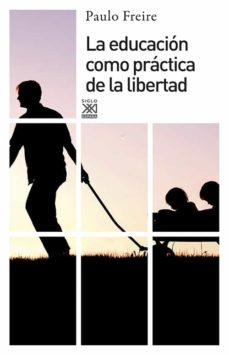 la educacion como practica de la libertad-paulo freire-9788432314216