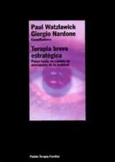 terapia breve estrategica: pasos hacia un cambio de percepcion de la realidad (5ª ed.)-paul watzlawick-giorgio nardone-9788449308116