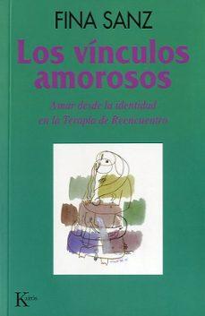 los vinculos amorosos: amar desde la identidad en la terapia de r eencuentro (6ª ed.)-fina sanz-9788472453616
