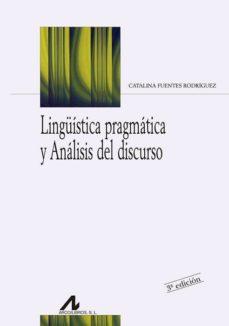lingüistica pragmatica y analisis del discurso-catalina fuentes rodriguez-9788476354216