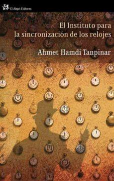 Libros para descargar en ipad mini EL INSTITUTO PARA LA SINCRONIZACION DE LOS RELOJES FB2 RTF ePub in Spanish de AHMET HAMDI TANPINAR 9788476698716