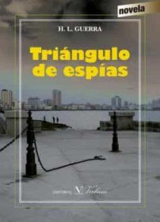 Descarga gratuita de libros electrónicos de epub de Google TRIÁNGULO DE ESPÍAS 9788490744116 in Spanish de H. L. GUERRA