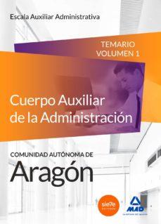 cuerpo auxiliar de la administracion de la comunidad autonoma de aragon. escala auxiliar administrativa. auxiliares administrativos. temario volumen 1-9788490933916