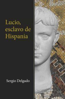 (I.B.D.) LUCIO, ESCLAVO DE HISPANIA - SERGIO DELGADO | Adahalicante.org