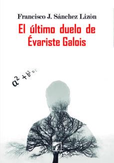 Ebooks online gratis sin descarga EL ULTIMO DUELO DE EVARISTE GALOIS 9788494544316 ePub PDB de FRANCISCO J. SANCHEZ LIZON