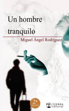 Descargando google ebooks ipad UN HOMBRE TRANQUILO en español RTF ePub 9788494553516 de MIGUEL ANGEL RODRIGUEZ