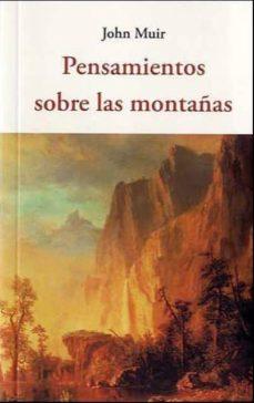 Descarga de libros kindle PENSAMIENTO SOBRE LAS MONTAÑAS en español 9788494984716 de JOHN MUIR