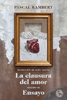 Libros gratis para descargar en el rincón LA CLAUSURA DEL AMOR, SEGUIDO DE ENSAYO