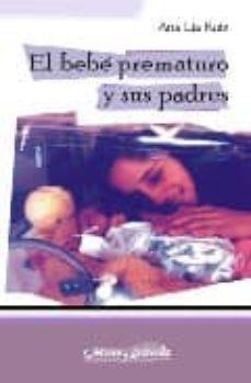 Libro en línea descarga pdf EL BEBE PREMATURO Y SUS PADRES 9788495294616 de ANA LIA RUIZ