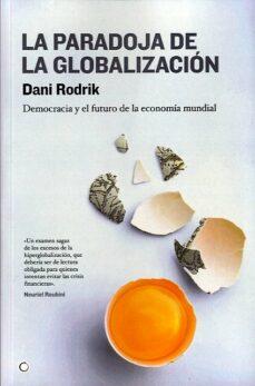 la paradoja de la globalizacion: democracia y el futuro de la eco nomia mundial-dani rodrik-9788495348616