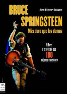 bruce springsteen: mas duro que los demas: el boss a traves de su s 100 mejores canciones-june skinner sawyers-9788496924116