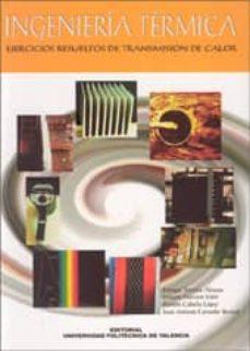 Descargar INGENIERIA TERMICA: EJERCICIOS RESUELTOS DE TRANSMISION DE CALOR gratis pdf - leer online