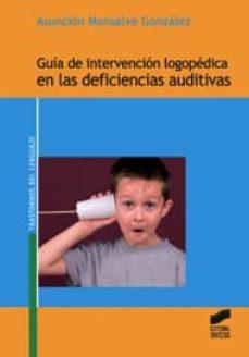 Descargar GUIA DE INTERVENCION LOGOPEDICA EN LAS DEFICIENCIAS AUDITIVAS gratis pdf - leer online