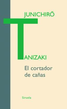 La mejor fuente para descargar libros electrónicos gratis EL CORTADOR DE CAÑAS (Spanish Edition) de JUNICHIRO TANIZAKI