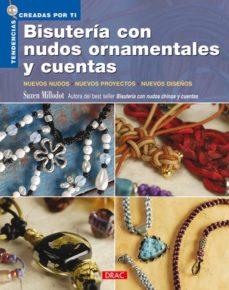 Descargar libros de texto gratis en pdf. BISUTERIA CON NUDOS ORNAMENTALES Y CUENTAS: NUEVOS NUDOS, NUEVOS PROYECTOS, NUEVOS DISEÑOS 9788498740516