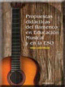 Descargar PROPUESTAS DIDACTICAS DEL FLAMENCO EN EDUCACION MUSICAL Y EN LA E SO gratis pdf - leer online