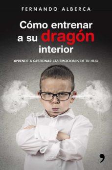 (pe) como entrenar a su dragon interior: aprende a gestionar las emociones de tu hijo-fernando alberca-9788499985916