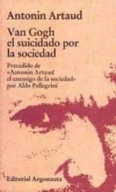 Asdmolveno.it Van Gogh El Suicidado Por La Sociedad: Precedido De Antonin Artau D El Enemigo De La Sociedad Por Aldo Pellegrini (6ª Ed.) Image