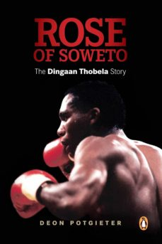 rose of soweto - the dingaan thobela story (ebook)-deon potgieter-9780143027126