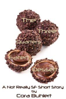 the three quarters eaten dessert (ebook)-cora buhlert-9781310567926