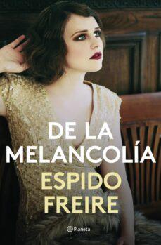 Descarga gratuita de nuevos audiolibros. DE LA MELANCOLIA de ESPIDO FREIRE MOBI DJVU PDF (Literatura española)