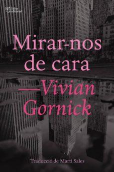 Libros electrónicos gratuitos para descargar MIRAR-NOS DE CARA (CAT) de VIVIAN GORNICK 9788412006926 PDF FB2