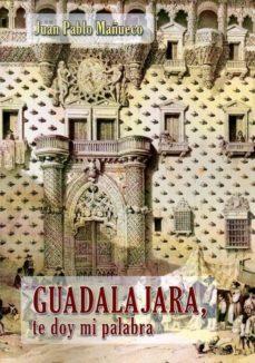 GUADALAJARA, TE DOY MI PALABRA - J. P. MAÑUECO |