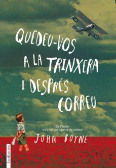 Libros gratis kindle descargar (PE) QUEDEU-VOS A LA TRINXERA I DESPRES CORREU en español de JOHN BOYNE RTF CHM 9788415745426