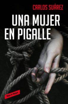 La mejor fuente para descargar libros de audio UNA MUJER EN PIGALLE de CARLOS SUAREZ (Literatura española) iBook 9788416195626