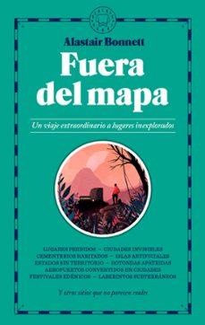Descargar libros de kindle gratis no de amazon FUERA DE MAPA: UN VIAJE EXTRAORDINARIO A LUGARES INEXPLORADOS de ALASTAIR BONNETT (Literatura española)