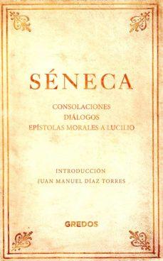 seneca: consolaciones, dialogos, epistolas morales a lucilio-lucio anneo seneca-9788424938826
