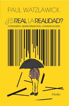 ¿es real la realidad?: confusion, desinformacion, comunicacion-paul watzlawick-9788425410826