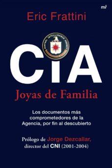 cia. joyas de familia: los documentos mas comprometedores de la a gencia por fin al descubierto-eric frattini-9788427034426