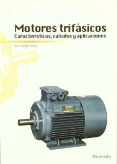 Descargar MOTORES TRIFASICOS. CARACTERISTICAS, CALCULO Y APLICACIONES gratis pdf - leer online
