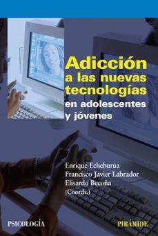 Descargar ADICCION A LAS NUEVAS TECNOLOGIAS EN ADOLESCENTES Y JOVENES gratis pdf - leer online
