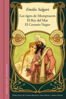 Descarga gratuita de libros mp3 en línea. LOS TIGRES DE MOMPRACEM; EL REY DEL MAR; EL CORSARIO NEGRO (Literatura española)  de EMILIO SALGARI