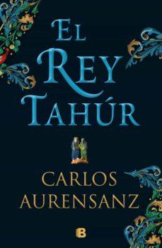 Descargar libros electrónicos gratis portugues EL REY TAHUR de CARLOS AURENSANZ ePub FB2 9788466663526