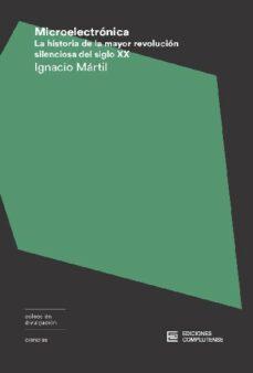 Descargar gratis j2ee ebook MICROELECTRONICA: LA HISTORIA DE LA MAYOR REVOLUCION SILENCIOSA DEL SIGLO XX PDF PDB 9788466936026
