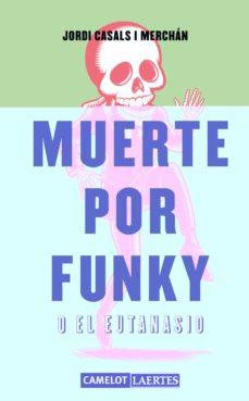 Descargar libros electrónicos para ipod MUERTE POR FUNKY O EL EUTANASIO PDB MOBI de JORDI CASALS I MERCHAN en español